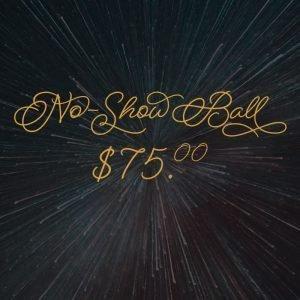 No-Show Ball $75